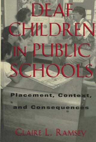 Deaf Children in Public Schools: Placement, Context, and Consequences 9781563680625