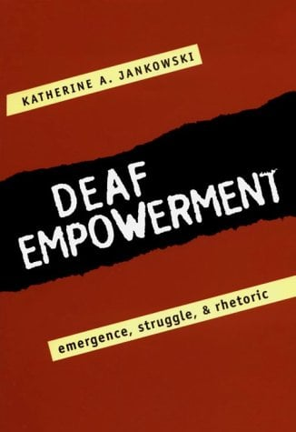 Deaf Empowerment: Emergence, Struggle, and Rhetoric 9781563680618