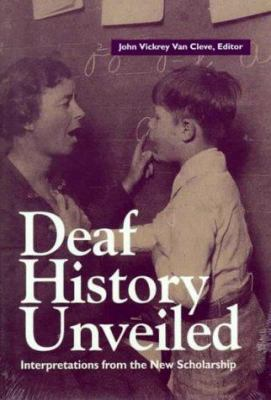 Deaf History Unveiled: Interpretations from the New Scholarship 9781563680212