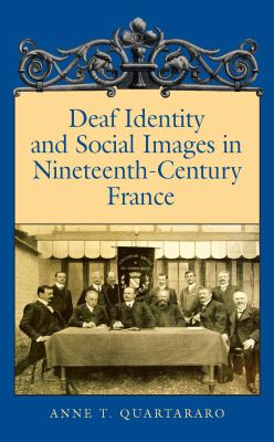 Deaf Identity and Social Images in Nineteenth-Century France 9781563683671