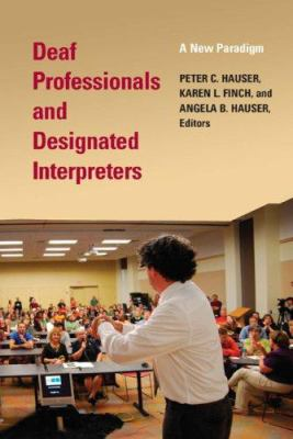 Deaf Professionals and Designated Interpreters:: A New Paradigm 9781563683688