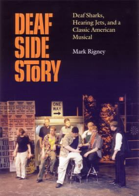 Deaf Side Story: Deaf Sharks, Hearing Jets, and a Classic American Musical 9781563681455