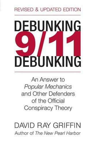 Debunking 9/11 Debunking: An Answer to Popular Mechanics and Other Defenders of the Official Conspiracy Theory 9781566566865