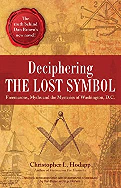 Deciphering the Lost Symbol: Freemasons, Myths and the Mysteries of Washington, D.C. 9781569757734