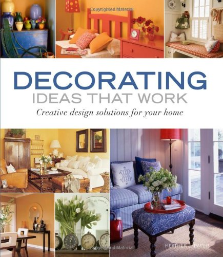Decorating Ideas That Work: Creative Design Solutions for Your Home 9781561589500