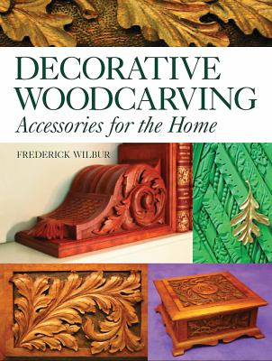 Decorative Woodcarving: Accessories for the Home 9781565233843