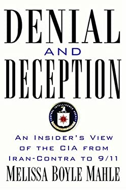 Denial and Deception: An Insider's View of the CIA from Iran-Contra to 9/11