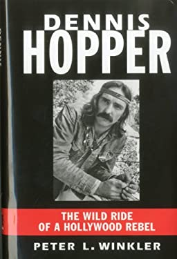 Dennis Hopper: The Wild Ride of a Hollywood Rebel 9781569804490