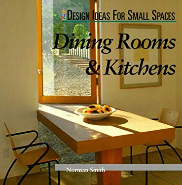 Design Ideas for Small Spaces: Kitchens and Dining Rooms 9781564963031
