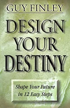 Design Your Destiny Design Your Destiny: Shape Your Future in 12 Easy Steps Shape Your Future in 12 Easy Steps 9781567182828