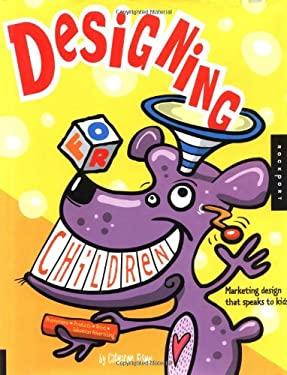 Designing for Children: Marketing Design That Speaks to Kids 9781564968005