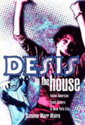 Desis in the House: Indian American Youth Culture in New York City 9781566399265