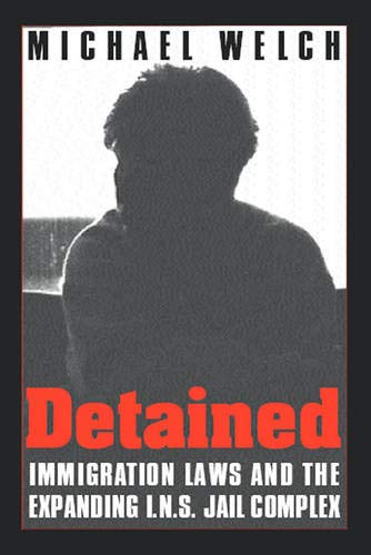Detained: Immigration Laws and the Expanding I.N.S. Jail Complex 9781566399784