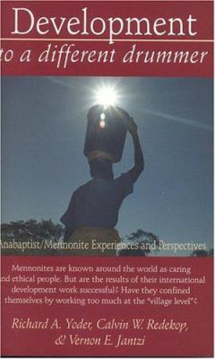 Development to a Different Drummer: Anabaptist/Mennonite Experiences and Perspectives 9781561484539
