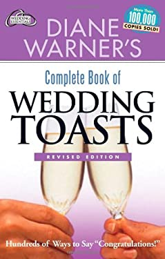 Diane Warner's Complete Book of Wedding Toasts: Hundreds of Ways to Say
