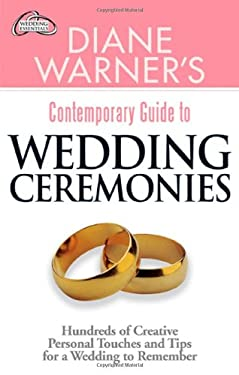 Diane Warner's Contemporary Guide to Wedding Ceremonies: Hundreds of Creative Personal Touches and Tips for a Wedding to Remember 9781564148872
