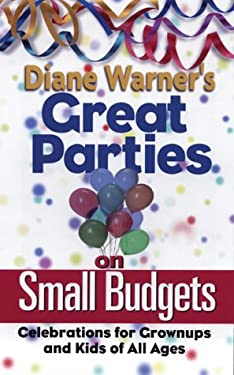 Diane Warner's Great Parties on Small Budgets: Celebrations for Grownups and Kids of All Ages 9781564146137