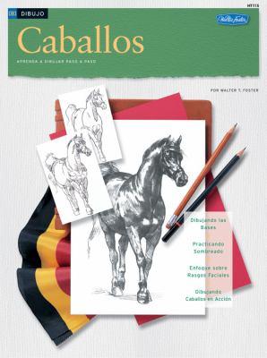Caballos: Aprenda A Dibujar Paso A Paso 9781560106784