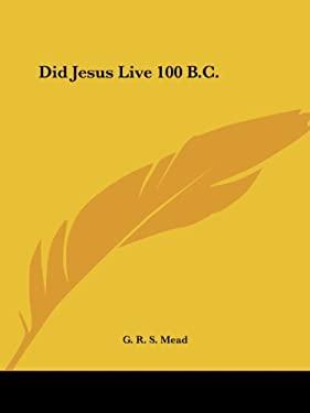 Did Jesus Live 100 B.C. 9781564591302