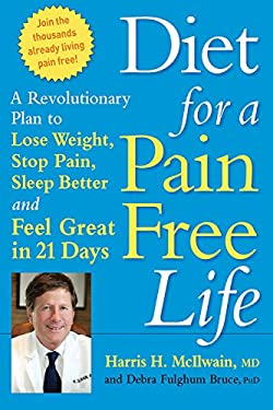 Diet for a Pain-Free Life: A Revolutionary Plan to Lose Weight, Stop Pain, Sleep Better and Feel Great in 21 Days 9781569242698