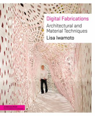 Digital Fabrications: Architectural and Material Techniques 9781568987903