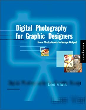 Digital Photography for Graphic Designers: From Photo Shoot to Image Output 9781564967985