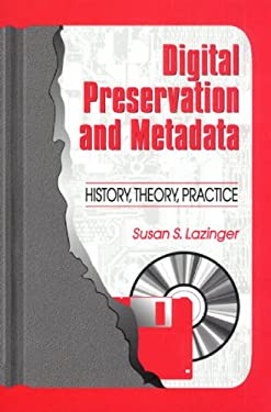 Digital Preservation and Metadata: History, Theory, Practice 9781563087776