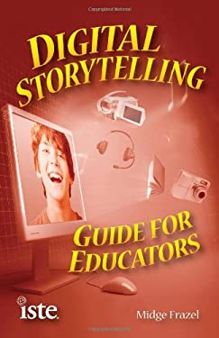 Digital Storytelling: Guide for Educators 9781564842596