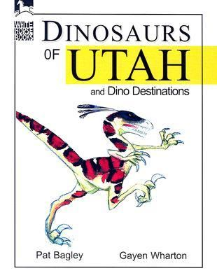 Dinosaurs of Utah: And Dino Destinations 9781566846011
