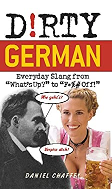 "Dirty German: Everyday Slang from ""What's Up?"" to ""F*%# Off!"""