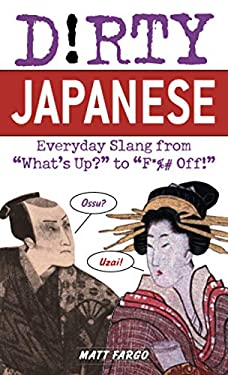 """Dirty Japanese: Everyday Slang from """"What's Up?"""" to """"F*ck Off!"""""""