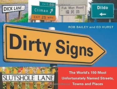 Dirty Signs: The World's 150 Most Unfortunately Named Streets, Towns and Places 9781569755549
