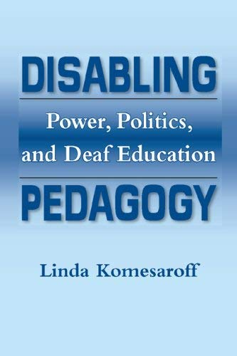 Disabling Pedagogy: Power, Politics, and Deaf Education 9781563683619