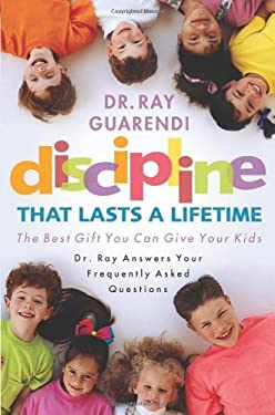 Discipline That Lasts a Lifetime: The Best Gift You Can Give Your Kids 9781569553688