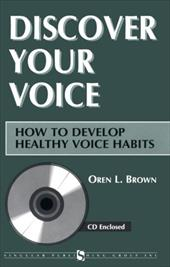 Discover Your Voice: How to Develop Healthy Voice Habits [With CD]