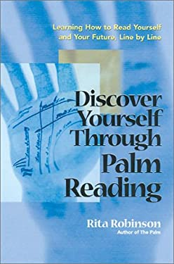 Discover Yourself Through Palm Reading: Learning How to Read Yourself and Your Future, Line by Line 9781564145420
