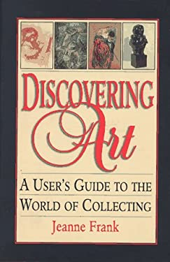 Discovering Art: A User's Guide to the World of Collecting 9781560251217