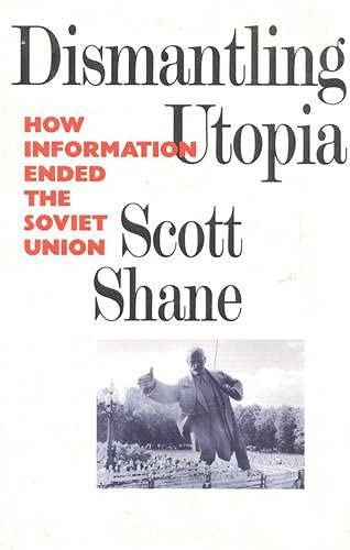 Dismantling Utopia: How Information Ended the Soviet Union 9781566630481