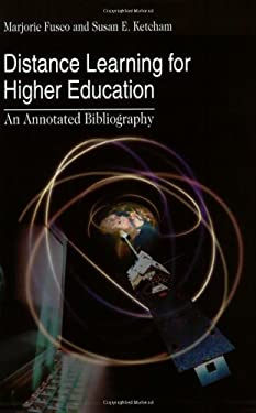 Distance Learning for Higher Education: An Annotated Bibliography 9781563088476