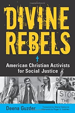 Divine Rebels: American Christian Activists for Social Justice 9781569762646