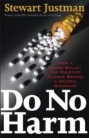 Do No Harm: How a Magic Bullet for Prostate Cancer Became a Medical Quandary 9781566636278