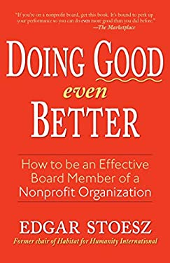 Doing Good Even Better: How to Be an Effective Board Member of a Nonprofit Organization 9781561486014