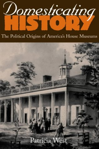 Domesticating History: The Political Origins of America's House Museums 9781560988113