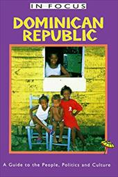 Dominican Republic in Focus: A Guide to the People, Politics and Culture 7008307