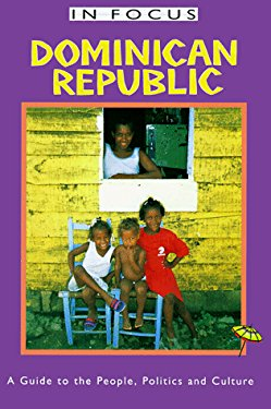 Dominican Republic in Focus: A Guide to the People, Politics and Culture 9781566562430