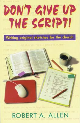 Don't Give Up the Script: Writing Original Sketches for the Church 9781566080286