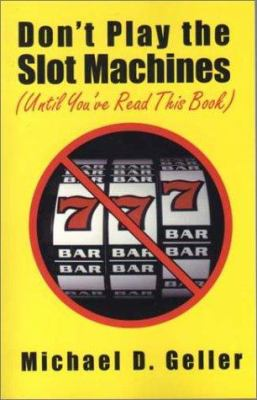 Don't Play the Slot Machines (Until You've Read This Book) 9781569801697