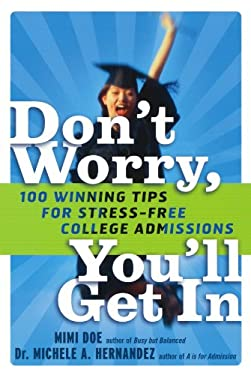 Don't Worry, You'll Get in: 100 Winning Tips for Stress-Free College Admissions 9781569243671