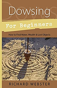 Dowsing for Beginners: How to Find Water, Wealth, and Lost Objects 9781567188028