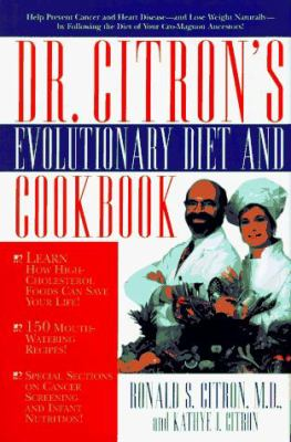 Dr. Citron's Evolutionary Diet: Help Prevent Cancer and Heart Disease--And Lose Weight Naturally--By Following the Diet of Your Cro-Magnon Ancestors! 9781561703548